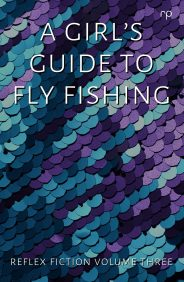 A-Girls-Guide-to-Fly-Fishing-Reflex-Fiction-Volume-Three-Reflex-Press